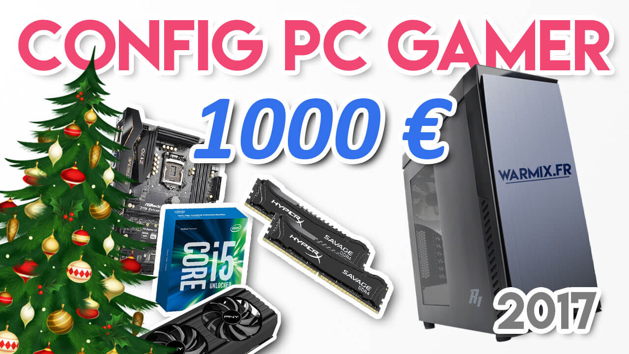 miniature-config-pc-gamer-a-1000-euros-noel-2017