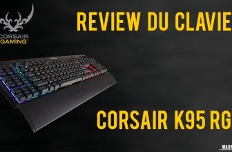 REVIEW DU CLAVIER CORSAIR K95 RGB