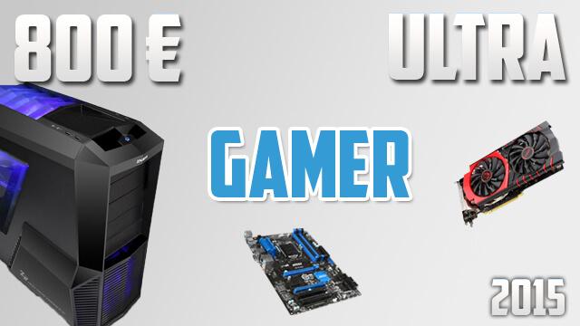 Une Config Gamer pour 800 € 2015