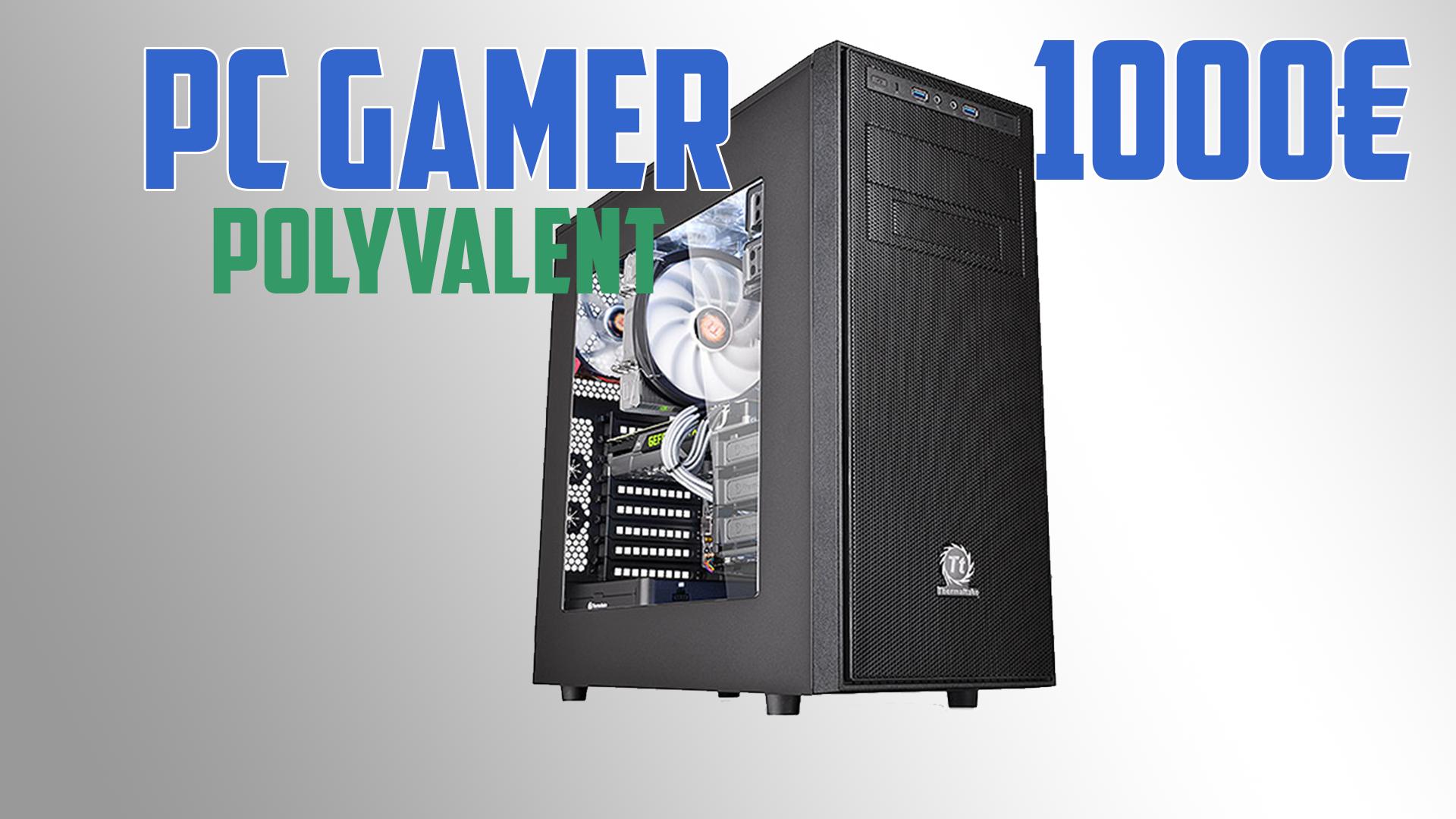 PC Gamer polyvalent et puissant 1000€ – 2016-2017 [MIS A JOUR]