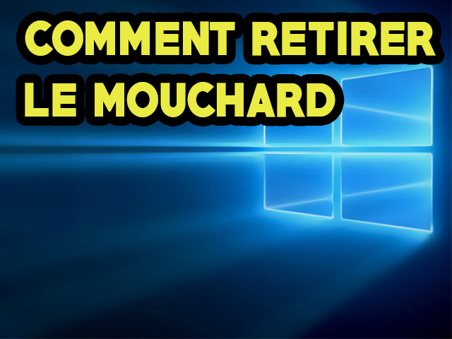 Confidentialité: Comment retirer le Mouchard Windows 10 ?