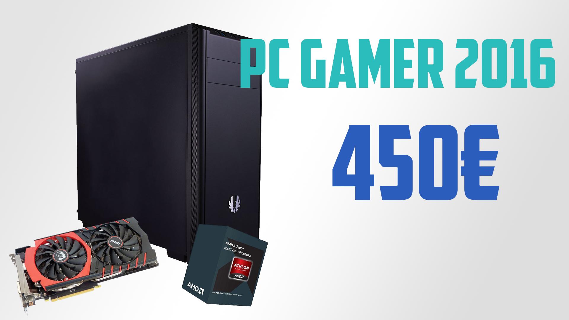 Config PC Gamer 450€ Entrée de gamme – Août 2016