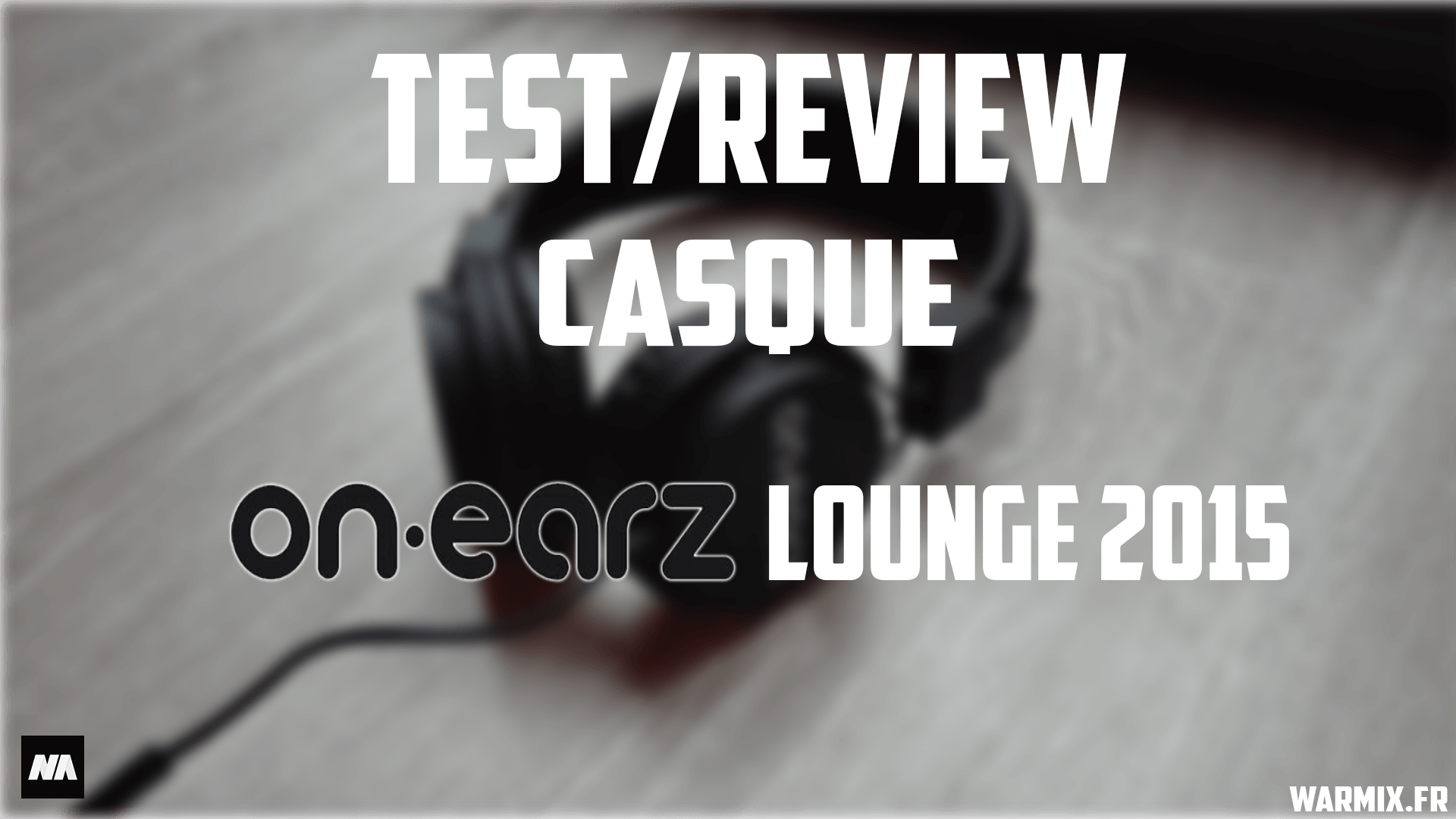 On-earz Lounge 2015 – Un bon casque à 25€ ? Test rapide