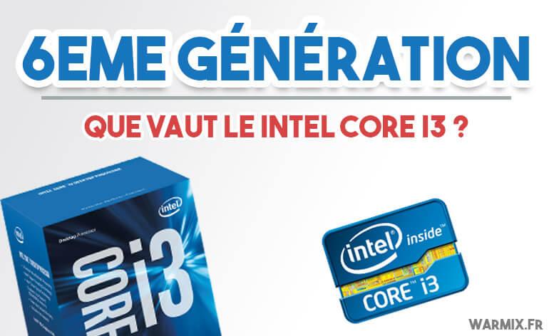 Découvrez la 6 ème génération des processeurs Intel avec le core I3 !